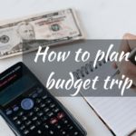 How To Plan A Budget Trip